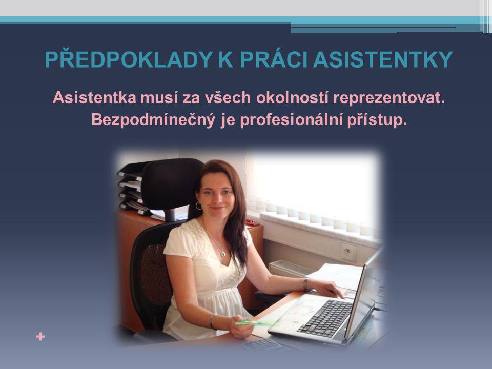 PŘEDPOKLADY K PRÁCI ASISTENTKY Asistentka musí za všech okolností reprezentovat.