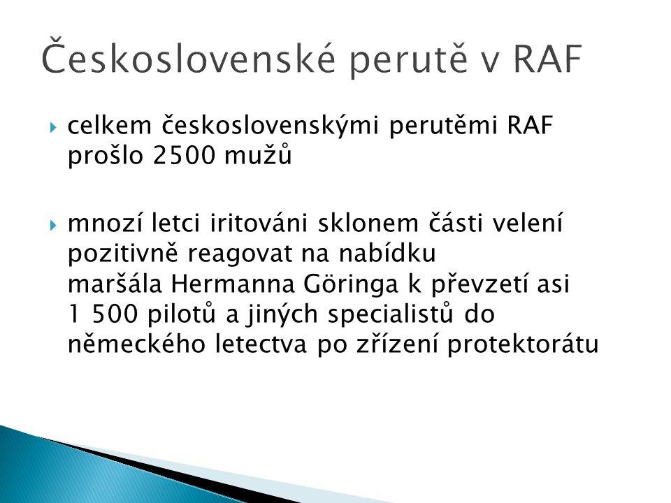  celkem československými perutěmi RAF prošlo 2500 mužů  mnozí letci iritováni sklonem části velení pozitivně reagovat na nabídku maršála Hermanna Gö