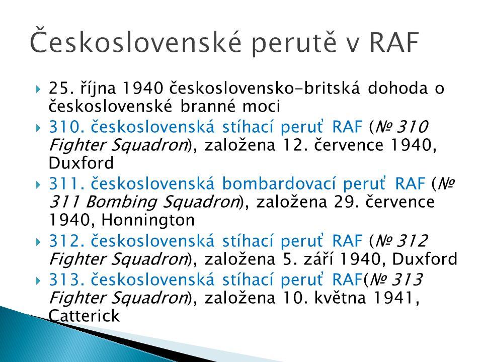  25. října 1940 československo-britská dohoda o československé branné moci  310. československá stíhací peruť RAF (№ 310 Fighter Squadron), založena