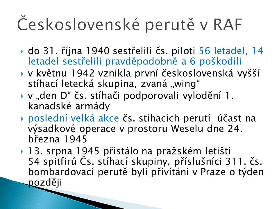  do 31. října 1940 sestřelili čs. piloti 56 letadel, 14 letadel sestřelili pravděpodobně a 6 poškodili  v květnu 1942 vznikla první československá v