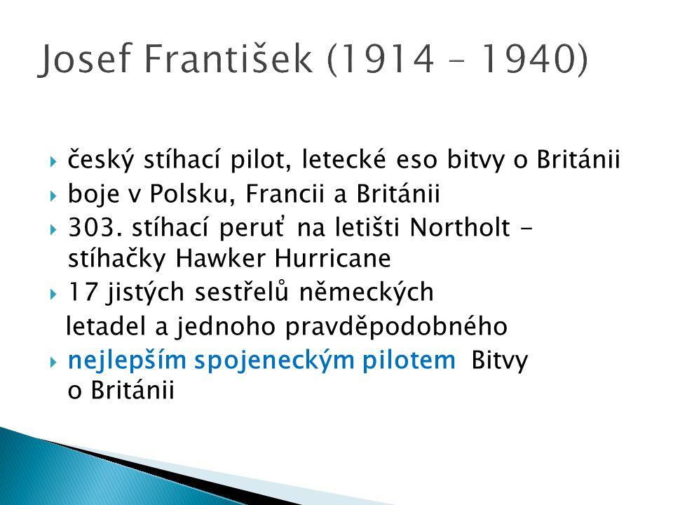 český stíhací pilot, letecké eso bitvy o Británii  boje v Polsku, Francii a Británii  303. stíhací peruť na letišti Northolt - stíhačky Hawker Hur