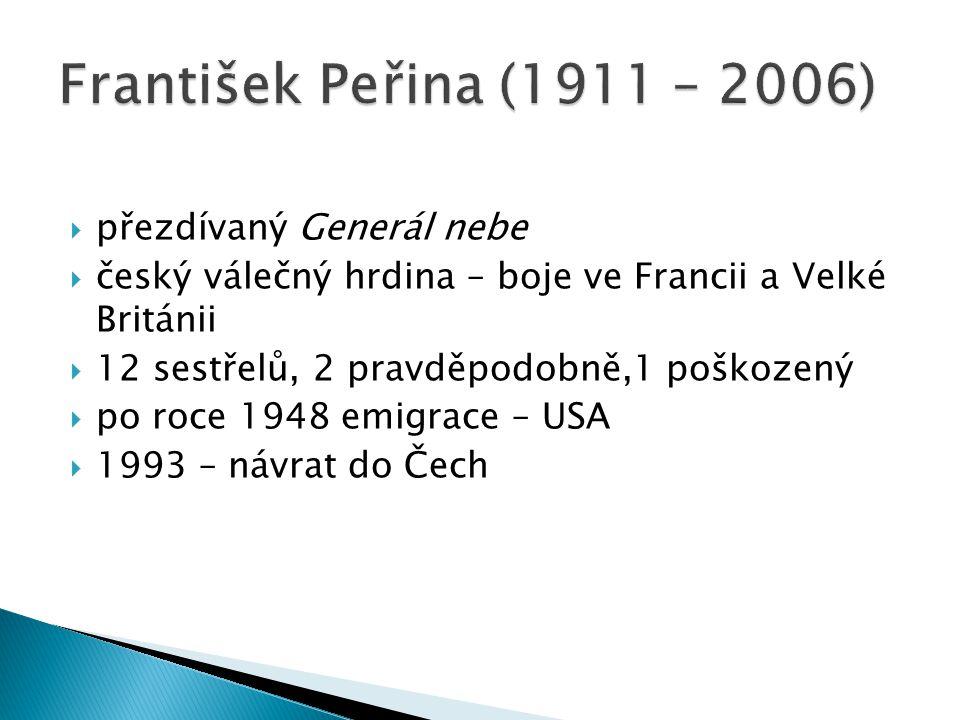  přezdívaný Generál nebe  český válečný hrdina – boje ve Francii a Velké Británii  12 sestřelů, 2 pravděpodobně,1 poškozený  po roce 1948 emigrace