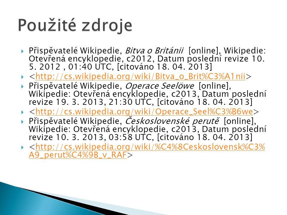  Přispěvatelé Wikipedie, Bitva o Británii [online], Wikipedie: Otevřená encyklopedie, c2012, Datum poslední revize 10. 5. 2012, 01:40 UTC, [citováno
