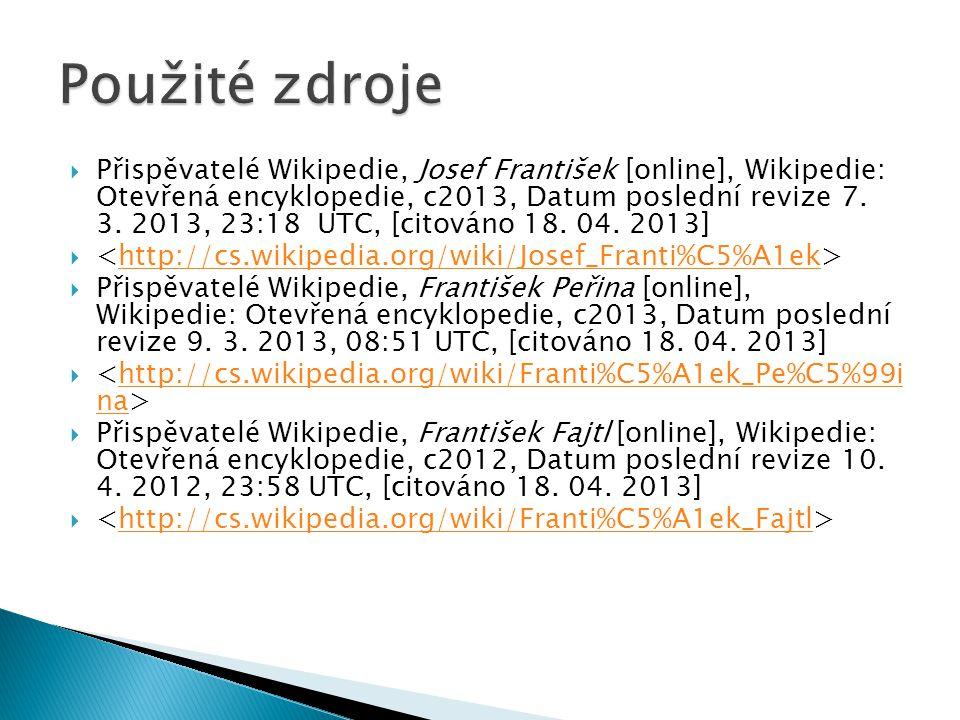  Přispěvatelé Wikipedie, Josef František [online], Wikipedie: Otevřená encyklopedie, c2013, Datum poslední revize 7. 3. 2013, 23:18 UTC, [citováno 18