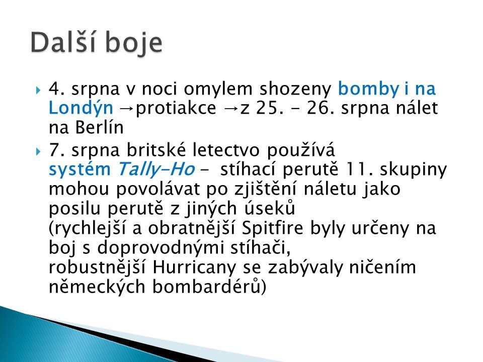  4. srpna v noci omylem shozeny bomby i na Londýn →protiakce →z 25. - 26. srpna nálet na Berlín  7. srpna britské letectvo používá systém Tally-Ho -