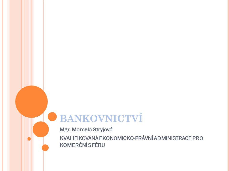BANKOVNICTVÍ Mgr. Marcela Stryjová KVALIFIKOVANÁ EKONOMICKO-PRÁVNÍ ADMINISTRACE PRO KOMERČNÍ SFÉRU