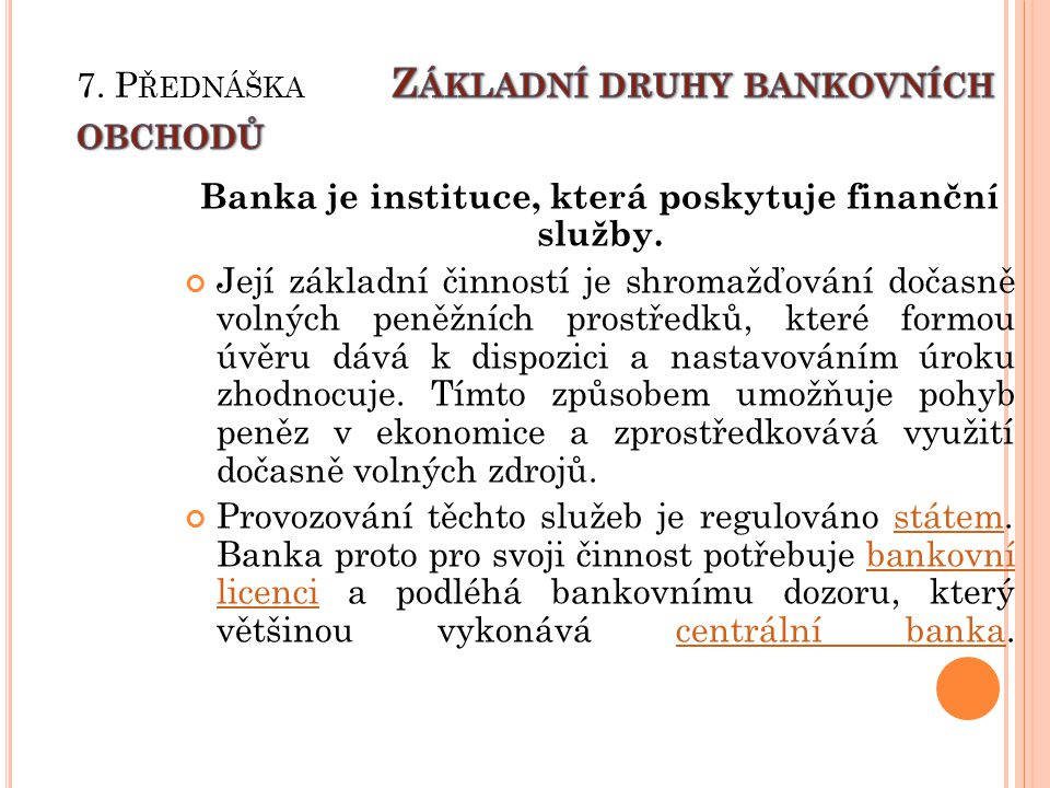 Banka je instituce, která poskytuje finanční služby.