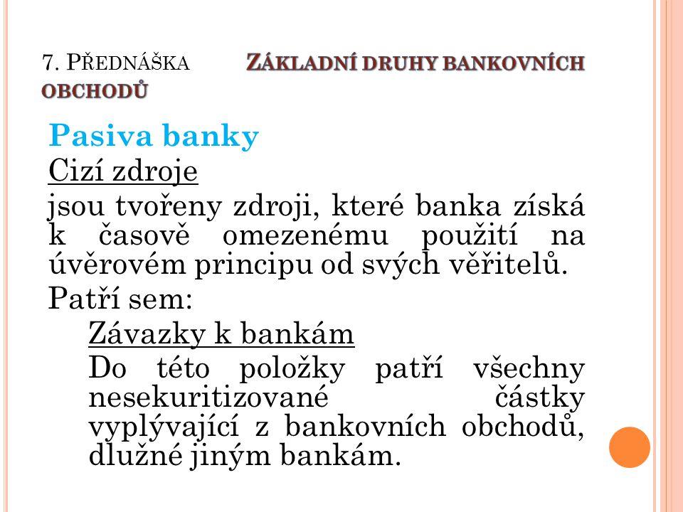Pasiva banky Cizí zdroje jsou tvořeny zdroji, které banka získá k časově omezenému použití na úvěrovém principu od svých věřitelů.