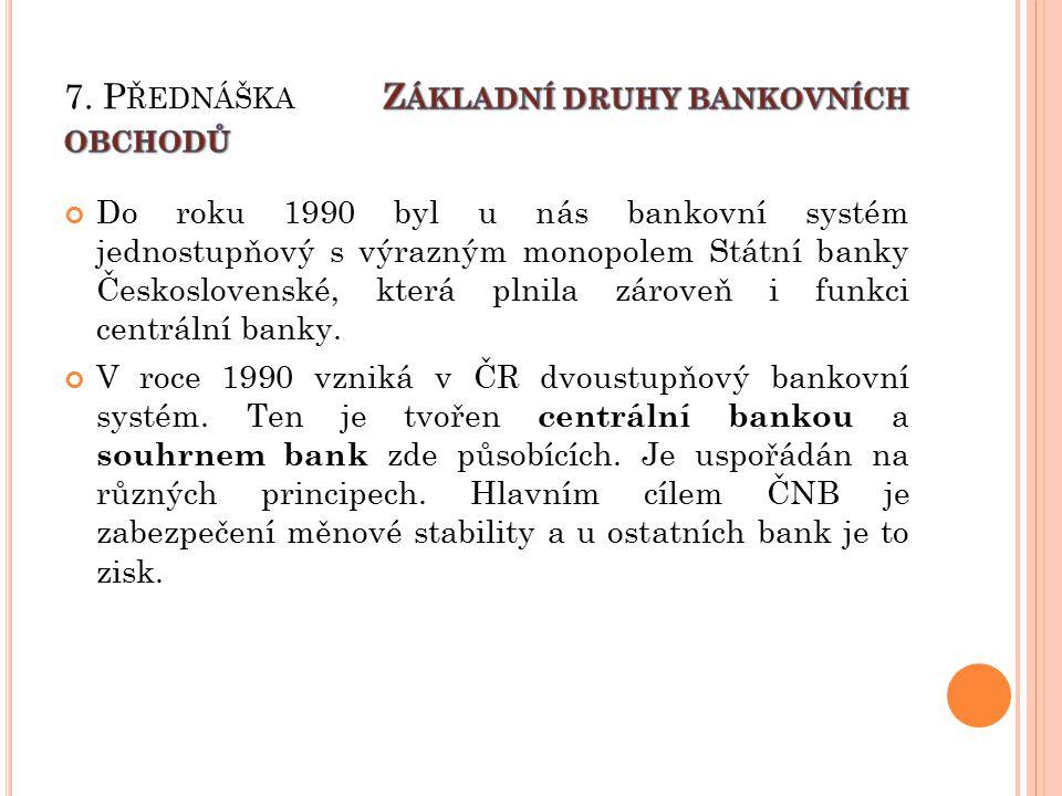 Do roku 1990 byl u nás bankovní systém jednostupňový s výrazným monopolem Státní banky Československé, která plnila zároveň i funkci centrální banky.