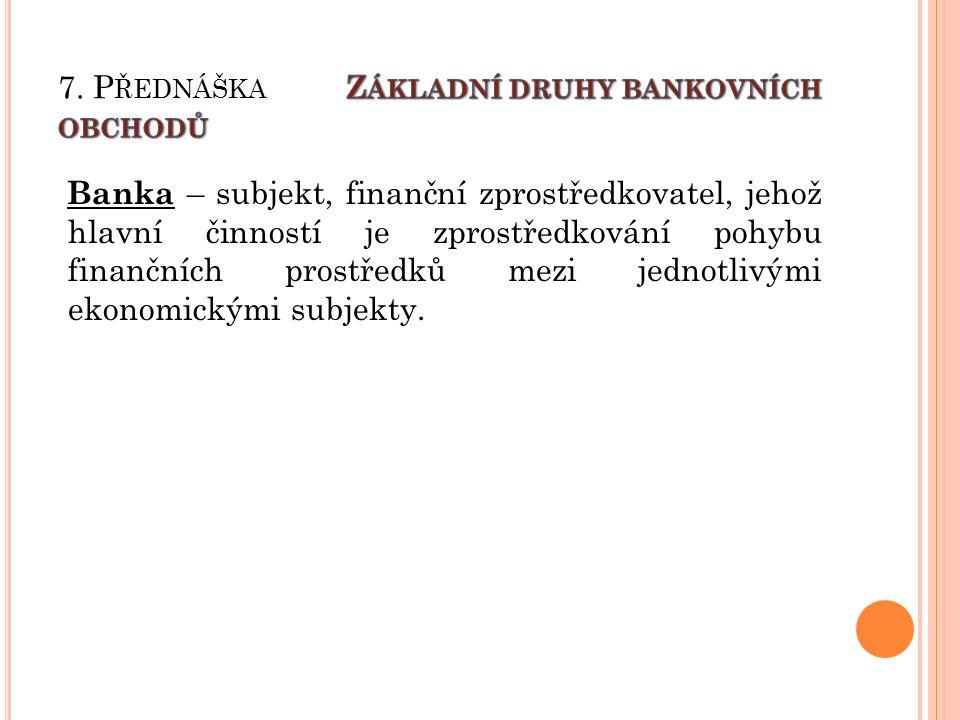 Hlavní činnosti: « Aktivní úvěrové obchody - poskytování úvěrů « Pasivní úvěrové obchody – banka přijímá vklady, je v dlužnické pozici