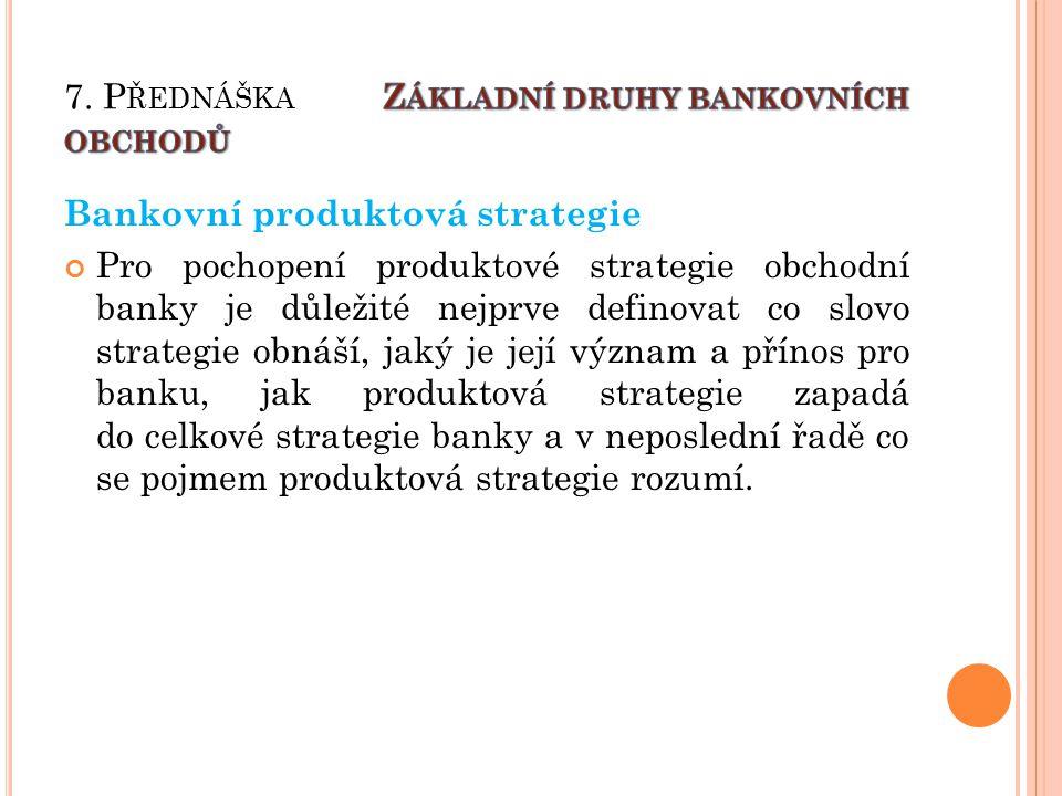 Bankovní produktová strategie Pro pochopení produktové strategie obchodní banky je důležité nejprve definovat co slovo strategie obnáší, jaký je její význam a přínos pro banku, jak produktová strategie zapadá do celkové strategie banky a v neposlední řadě co se pojmem produktová strategie rozumí.