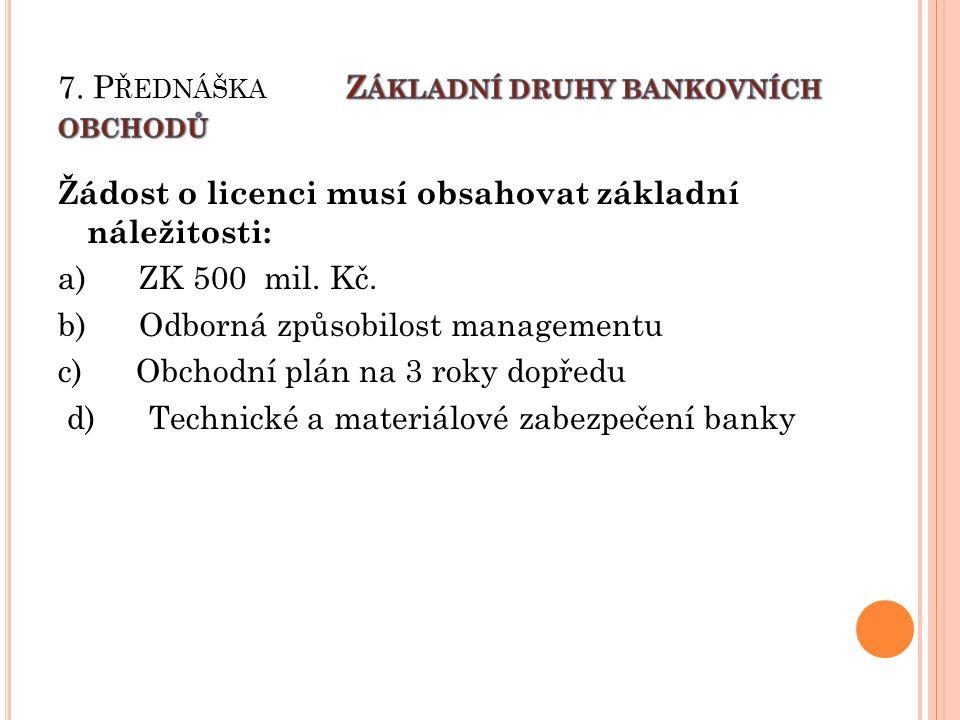 Žádost se podává ČNB která vykonává nad bankami bankovní dohled uděluje licence výsledkem zhodnocení žádosti o bankovní licenci je její udělení, odmítnutí nebo omezení jen na některé bankovní obchody