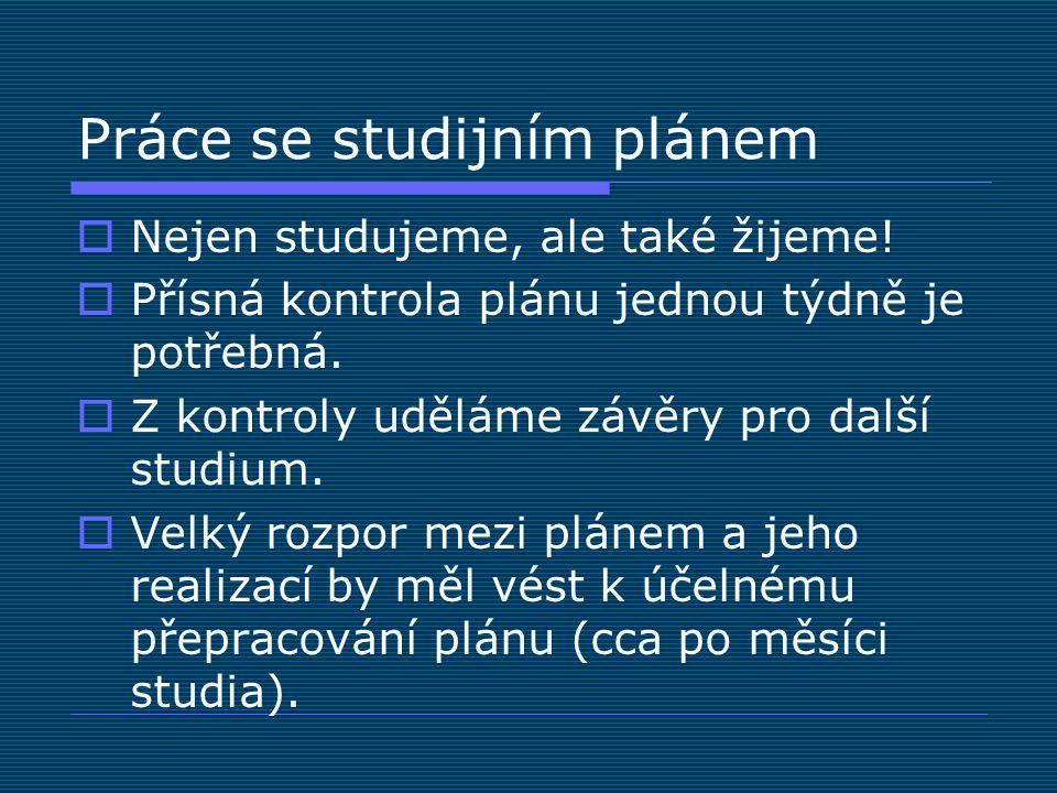 Práce se studijním plánem  Nejen studujeme, ale také žijeme!  Přísná kontrola plánu jednou týdně je potřebná.  Z kontroly uděláme závěry pro další