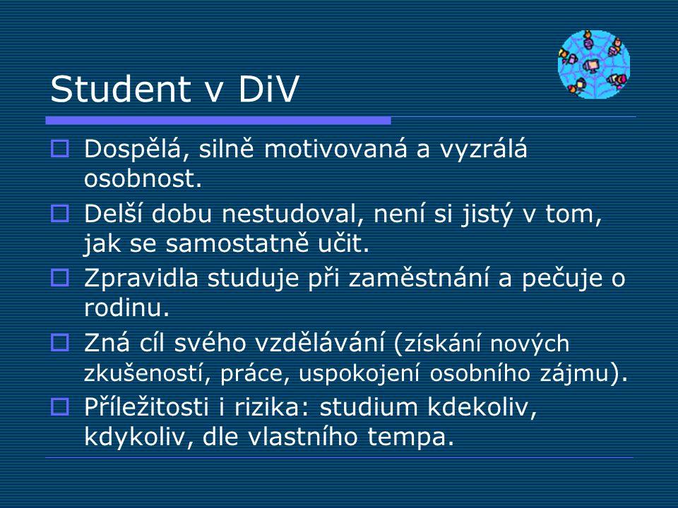 Student v DiV  Dospělá, silně motivovaná a vyzrálá osobnost.  Delší dobu nestudoval, není si jistý v tom, jak se samostatně učit.  Zpravidla studuj