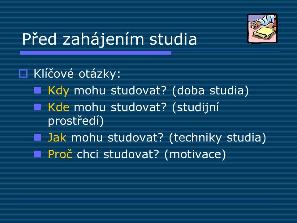 Před zahájením studia  Klíčové otázky: Kdy mohu studovat? (doba studia) Kde mohu studovat? (studijní prostředí) Jak mohu studovat? (techniky studia)