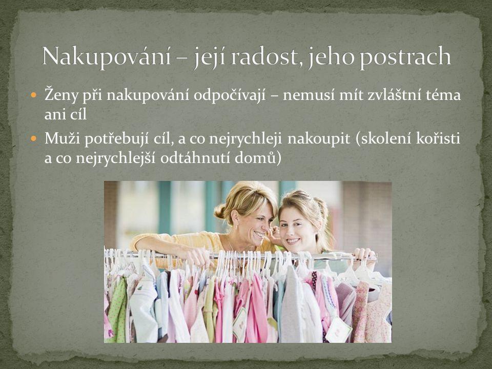 Ženy při nakupování odpočívají – nemusí mít zvláštní téma ani cíl Muži potřebují cíl, a co nejrychleji nakoupit (skolení kořisti a co nejrychlejší odtáhnutí domů)