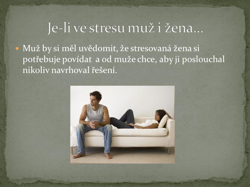 Muž by si měl uvědomit, že stresovaná žena si potřebuje povídat a od muže chce, aby ji poslouchal nikoliv navrhoval řešení.