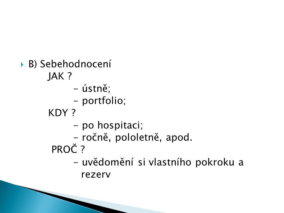 B) Sebehodnocení JAK . - ústně; - portfolio; KDY .