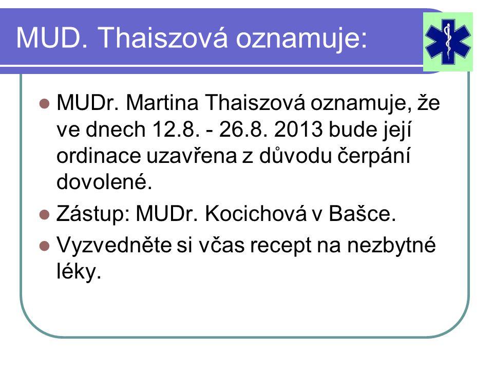 MUD. Thaiszová oznamuje: MUDr. Martina Thaiszová oznamuje, že ve dnech 12.8.