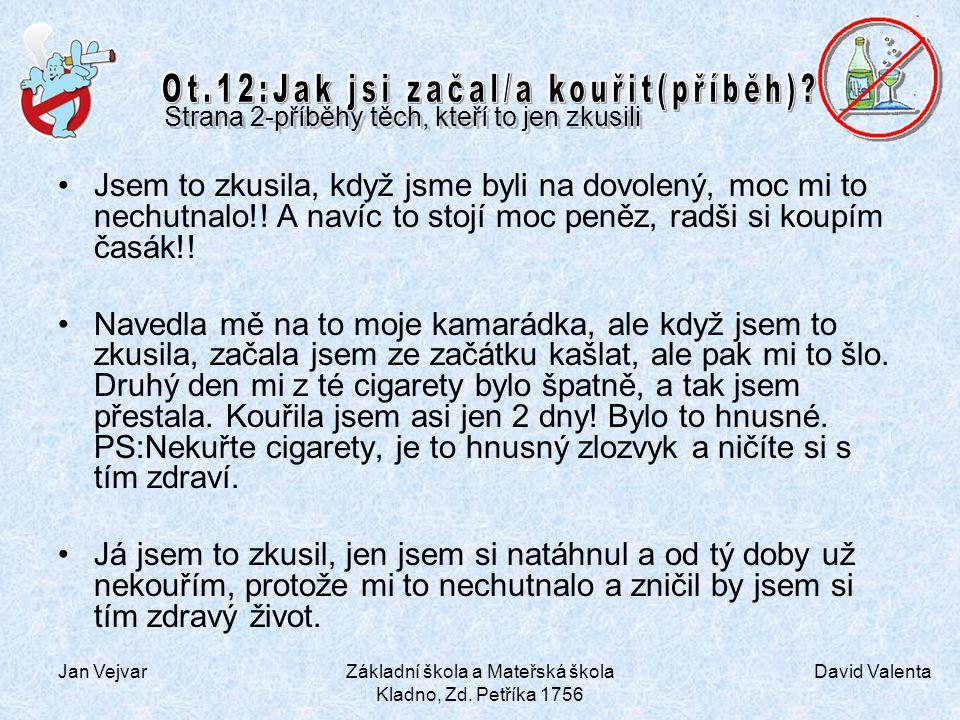 David Valenta Jan VejvarZákladní škola a Mateřská škola Kladno, Zd. Petříka 1756 Jsem to zkusila, když jsme byli na dovolený, moc mi to nechutnalo!! A