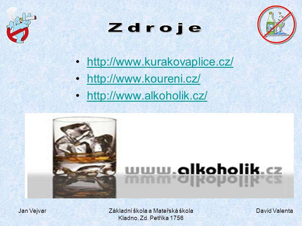 David Valenta Jan VejvarZákladní škola a Mateřská škola Kladno, Zd. Petříka 1756 http://www.kurakovaplice.cz/ http://www.koureni.cz/ http://www.alkoho