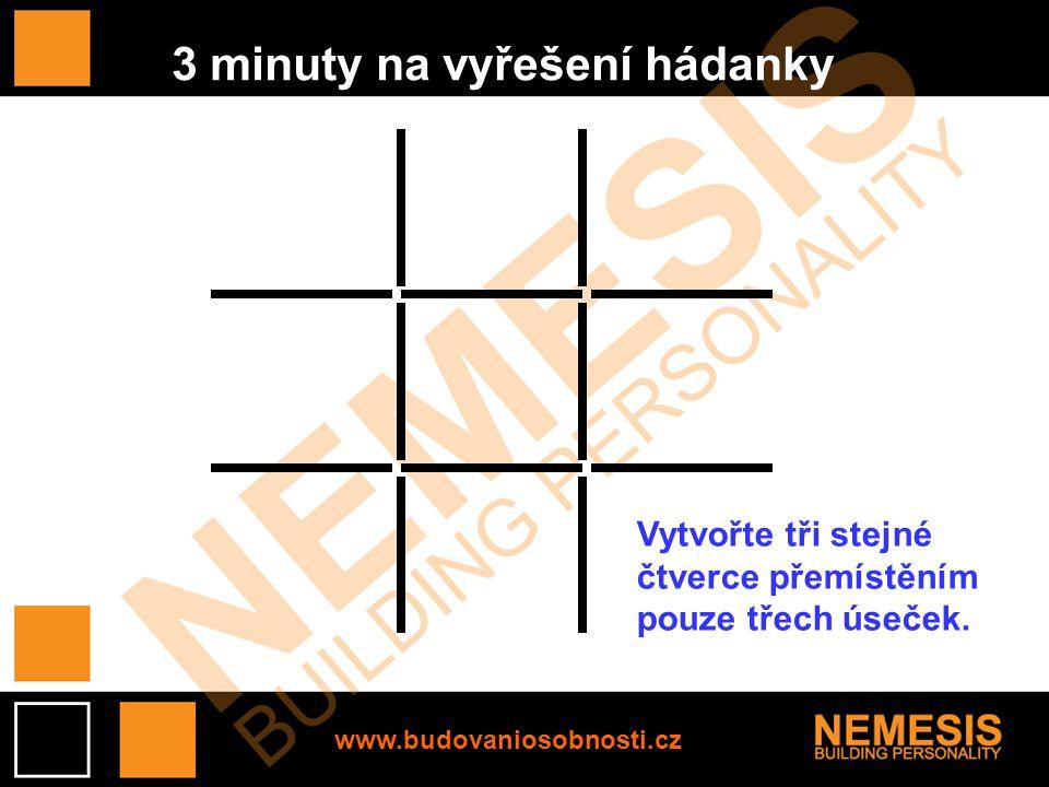 www.budovaniosobnosti.cz 3 minuty na vyřešení hádanky Vytvořte tři stejné čtverce přemístěním pouze třech úseček.