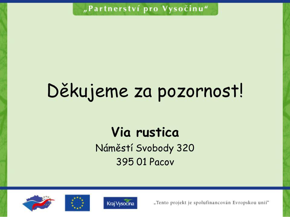 Děkujeme za pozornost! Via rustica Náměstí Svobody 320 395 01 Pacov