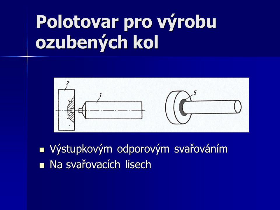 Polotovar pro výrobu ozubených kol Výstupkovým odporovým svařováním Výstupkovým odporovým svařováním Na svařovacích lisech Na svařovacích lisech