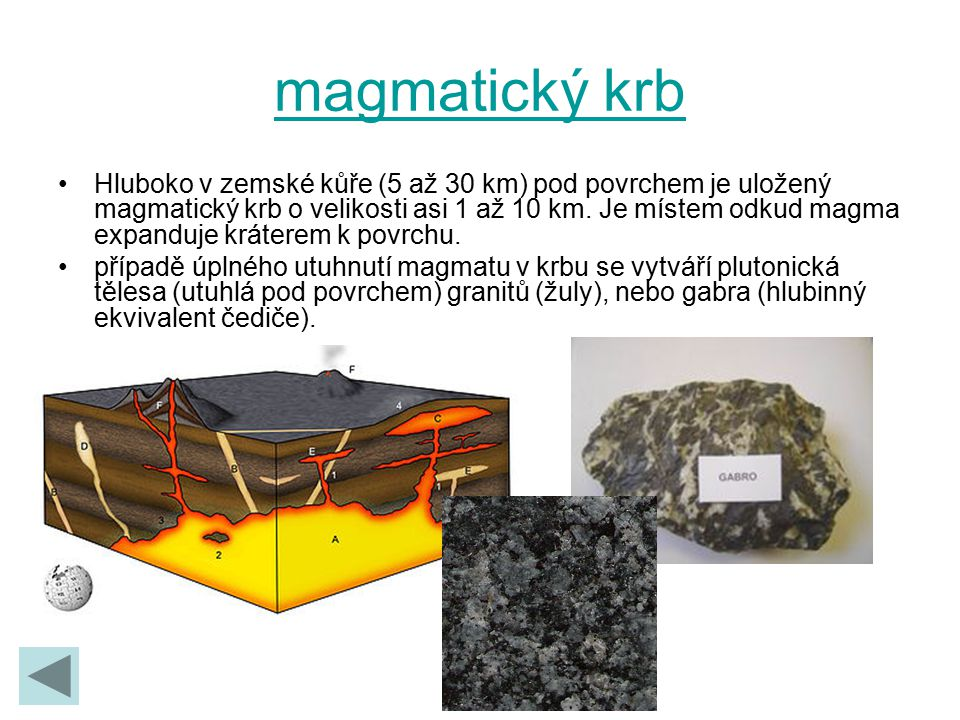 magmatický krb Hluboko v zemské kůře (5 až 30 km) pod povrchem je uložený magmatický krb o velikosti asi 1 až 10 km. Je místem odkud magma expanduje k