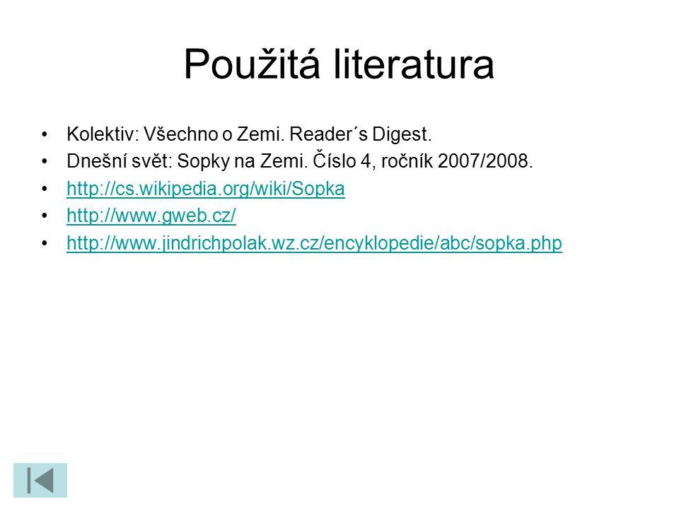 Použitá literatura Kolektiv: Všechno o Zemi. Reader´s Digest. Dnešní svět: Sopky na Zemi. Číslo 4, ročník 2007/2008. http://cs.wikipedia.org/wiki/Sopk