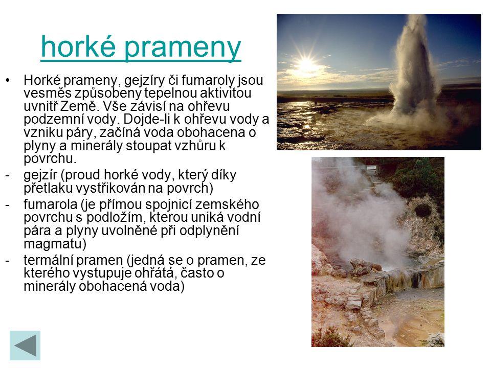 horké prameny Horké prameny, gejzíry či fumaroly jsou vesměs způsobeny tepelnou aktivitou uvnitř Země. Vše závisí na ohřevu podzemní vody. Dojde-li k