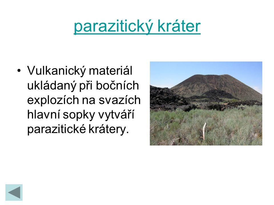 parazitický kráter Vulkanický materiál ukládaný při bočních explozích na svazích hlavní sopky vytváří parazitické krátery.