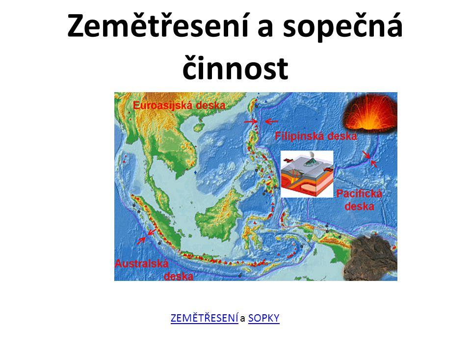 Zemětřesení a sopečná činnost ZEMĚTŘESENÍZEMĚTŘESENÍ a SOPKYSOPKY ZEMĚTŘESENÍZEMĚTŘESENÍ a SOPKYSOPKY