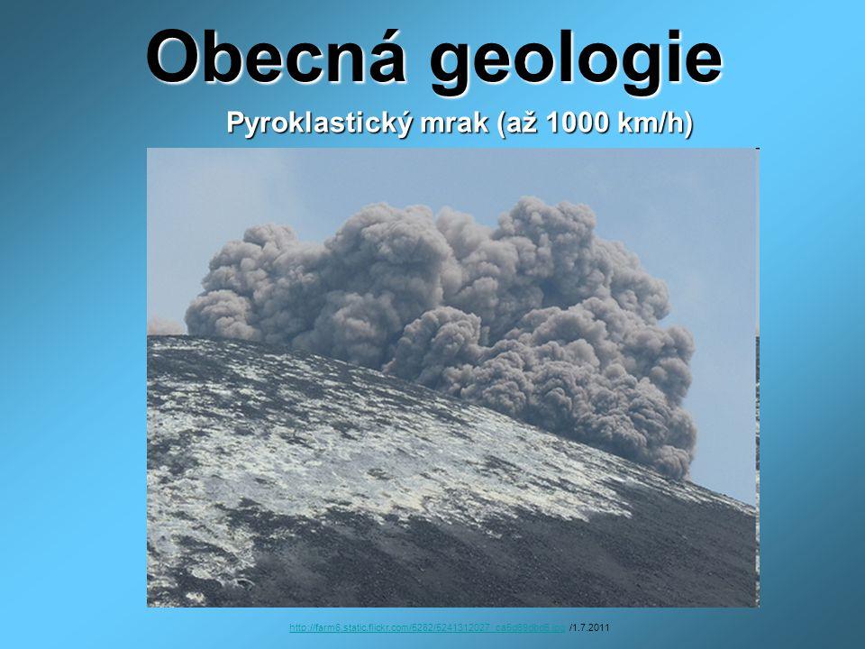 Obecná geologie Pyroklastický mrak (až 1000 km/h) Pyroklastický mrak (až 1000 km/h) http://farm6.static.flickr.com/5282/5241312027_ca5d69dbd5.jpghttp: