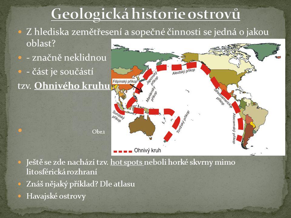 Z hlediska zemětřesení a sopečné činnosti se jedná o jakou oblast? - značně neklidnou - část je součástí tzv. Ohnivého kruhu Obr.1 Ještě se zde nacház