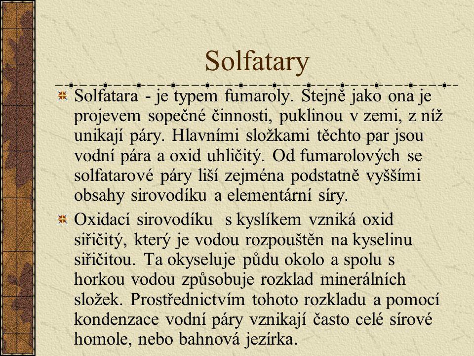 Solfatary Solfatara - je typem fumaroly. Stejně jako ona je projevem sopečné činnosti, puklinou v zemi, z níž unikají páry. Hlavními složkami těchto p
