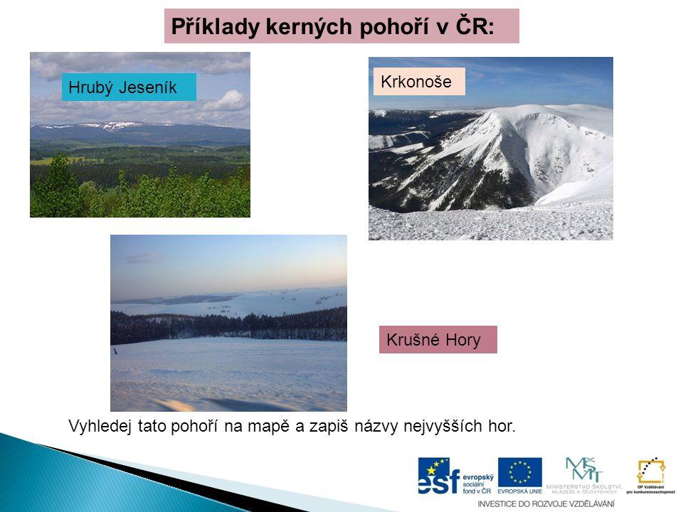 Příklady kerných pohoří v ČR: Krušné Hory Vyhledej tato pohoří na mapě a zapiš názvy nejvyšších hor. Krkonoše Hrubý Jeseník