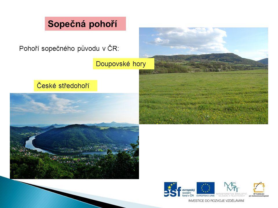Sopečná pohoří Pohoří sopečného původu v ČR: České středohoří Doupovské hory