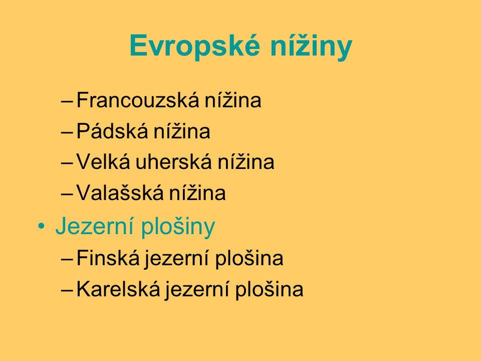 Evropské nížiny –Francouzská nížina –Pádská nížina –Velká uherská nížina –Valašská nížina Jezerní plošiny –Finská jezerní plošina –Karelská jezerní plošina