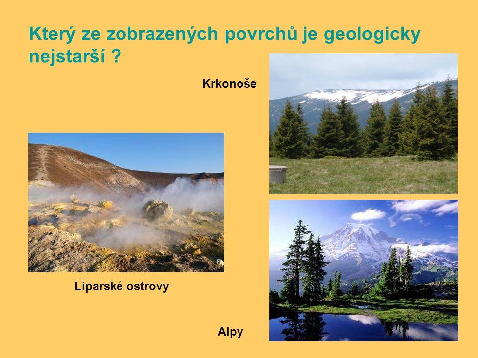 Který ze zobrazených povrchů je geologicky nejstarší ? Liparské ostrovy Krkonoše Alpy