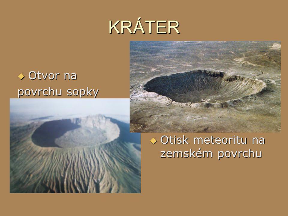 KRÁTER  Otvor na povrchu sopky  Otisk meteoritu na zemském povrchu