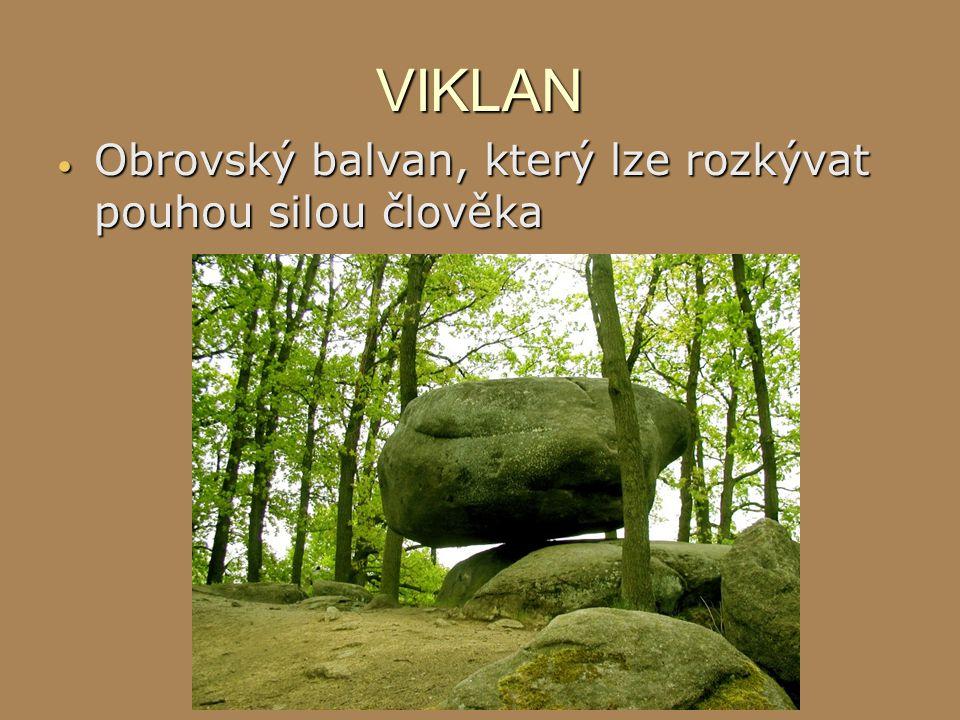 VIKLAN  Obrovský balvan, který lze rozkývat pouhou silou člověka