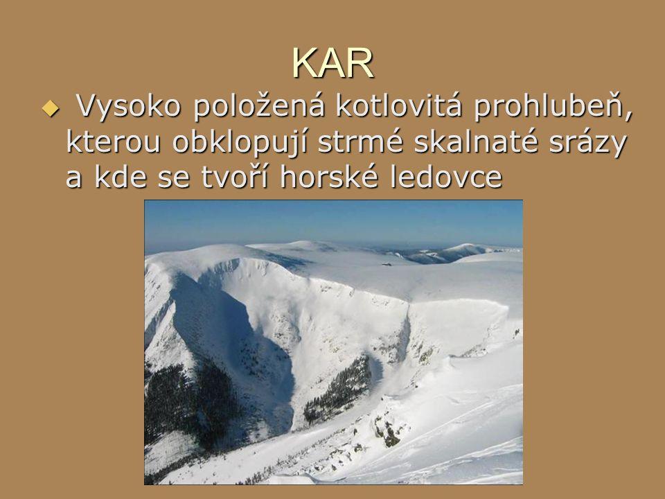 KAR  Vysoko položená kotlovitá prohlubeň, kterou obklopují strmé skalnaté srázy a kde se tvoří horské ledovce