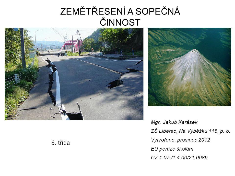 Mgr. Jakub Karásek ZŠ Liberec, Na Výběžku 118, p. o. Vytvořeno: prosinec 2012 EU peníze školám CZ 1.07./1.4.00/21.0089 ZEMĚTŘESENÍ A SOPEČNÁ ČINNOST 6