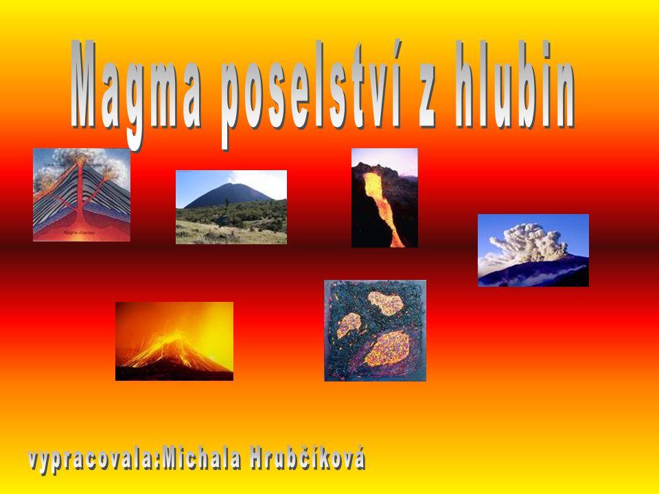 Magma je převážně alumino-silikátová tavenina, která obsahuje sopečné plyny.