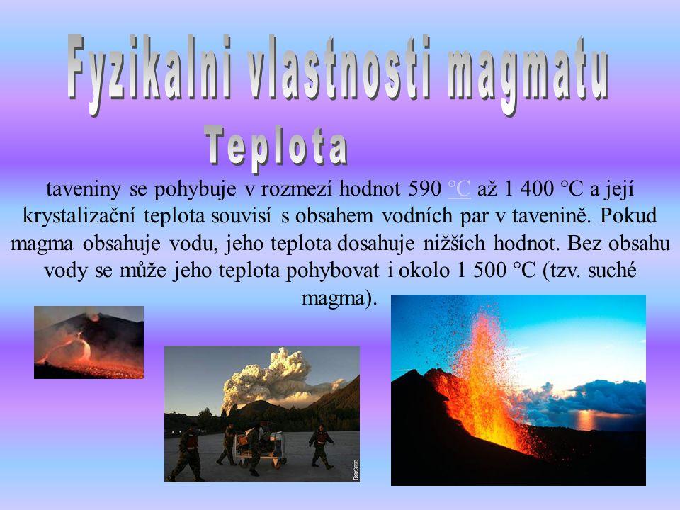 taveniny se pohybuje v rozmezí hodnot 590 °C až 1 400 °C a její krystalizační teplota souvisí s obsahem vodních par v tavenině. Pokud magma obsahuje v