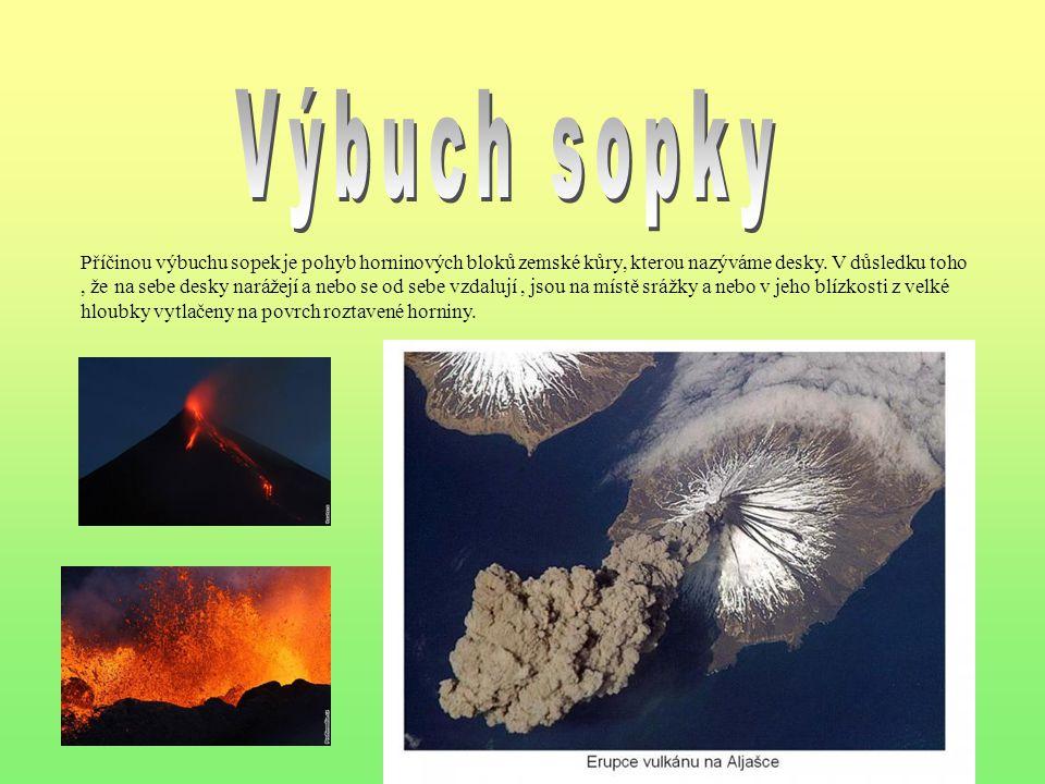 Příčinou výbuchu sopek je pohyb horninových bloků zemské kůry, kterou nazýváme desky. V důsledku toho, že na sebe desky narážejí a nebo se od sebe vzd