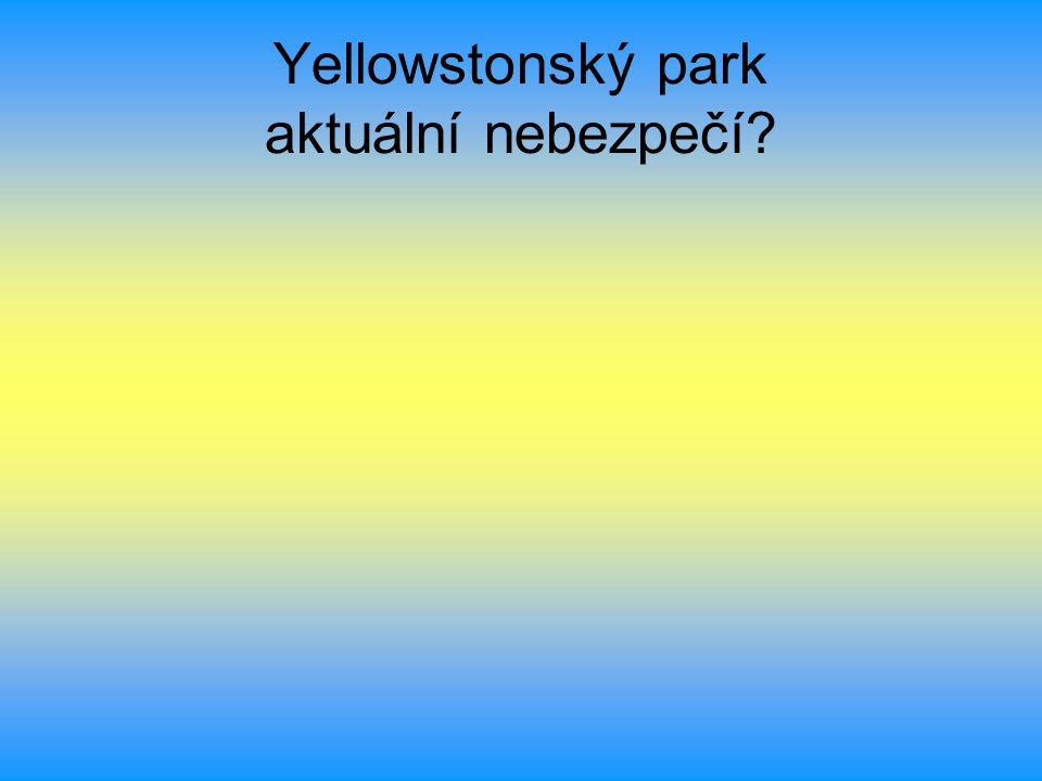 Yellowstonský park aktuální nebezpečí?