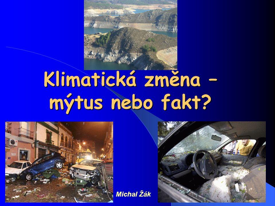 Klimatická změna – mýtus nebo fakt? Michal Žák