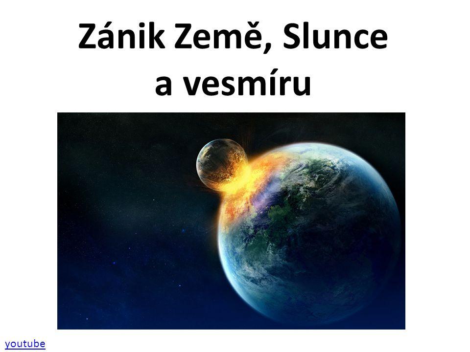 Zánik Země, Slunce a vesmíru youtube